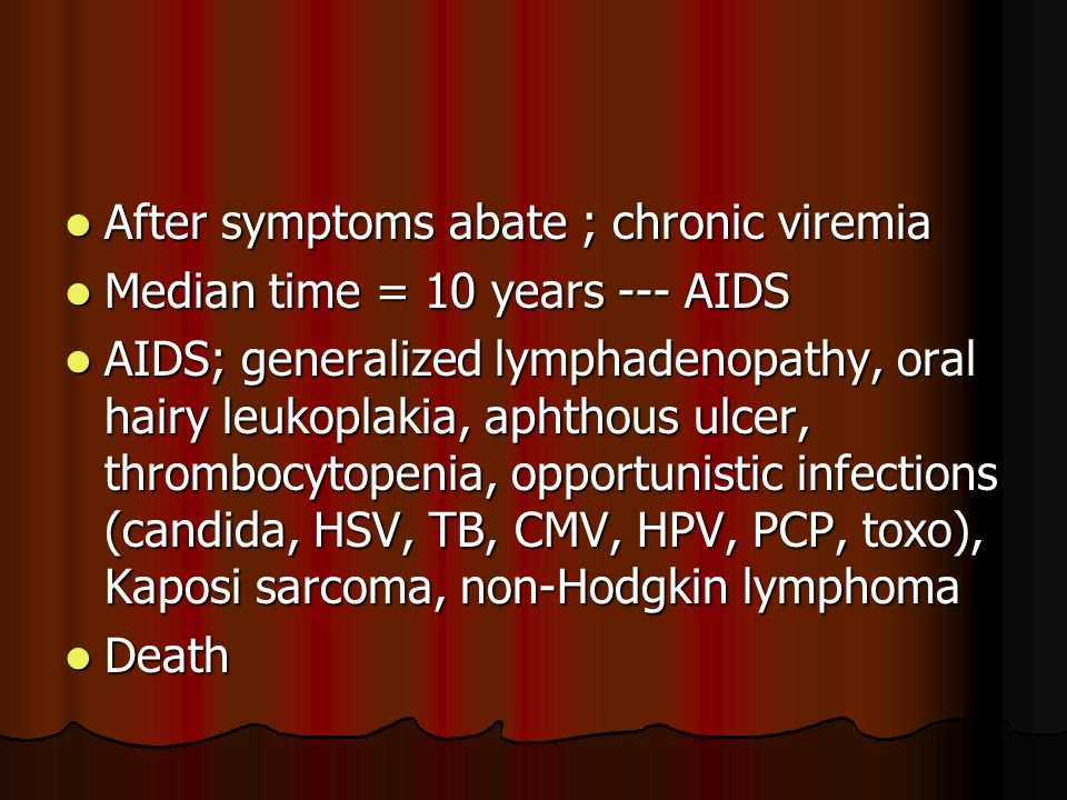 After symptoms abate ; chronic viremia After symptoms abate ; chronic viremia Median time = 10 years --- AIDS Median time = 10 years --- AIDS AIDS; ge