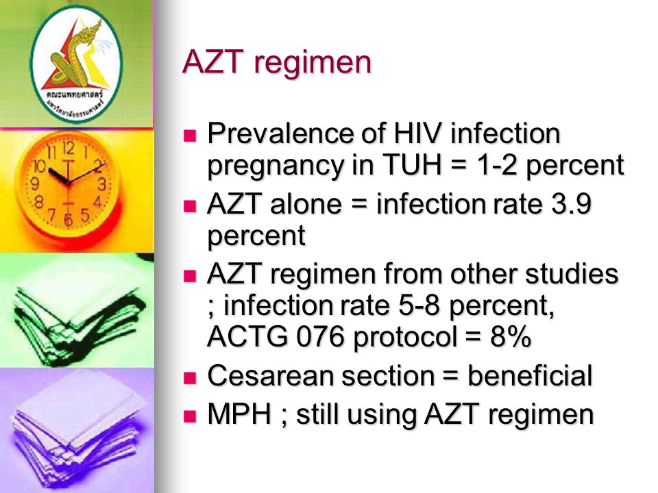 AZT regimen Prevalence of HIV infection pregnancy in TUH = 1-2 percent Prevalence of HIV infection pregnancy in TUH = 1-2 percent AZT alone = infectio