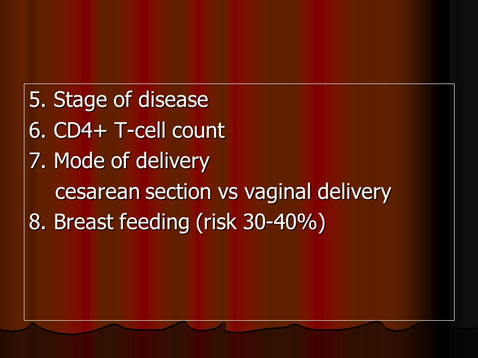 5. Stage of disease 6. CD4+ T-cell count 7. Mode of delivery cesarean section vs vaginal delivery cesarean section vs vaginal delivery 8. Breast feedi