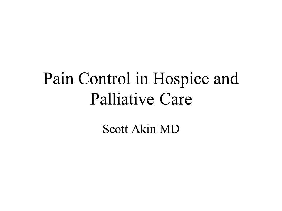 Pain Control in Hospice and Palliative Care Scott Akin MD