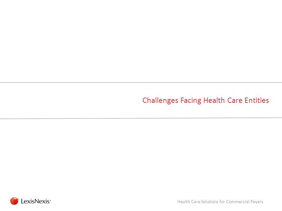 RED/082311 Challenges Facing Health Care Entities Health Care Solutions for Commercial Payers