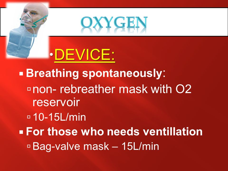 DEVICE: DEVICE: Breathing spontaneously : non- rebreather mask with O2 reservoir 10-15L/min For those who needs ventillation Bag-valve mask – 15L/min