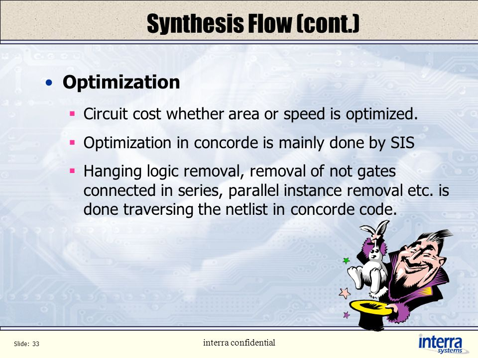 Slide: 32 interra confidential Synthesis Flow(cont) Macro Generation Operators in Data Flow Paths like adders, multipliers which are allocated as Macr