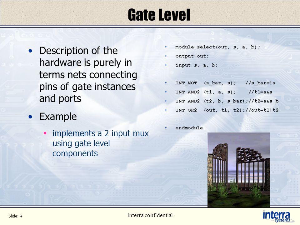 Slide: 3 interra confidential Defining Synthesis Conversion of High Level Hardware Description to Gate Level Hardware Description Level of Hardware De