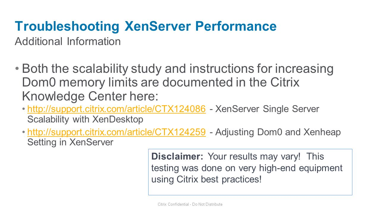 Additional Information Troubleshooting XenServer Performance Citrix Confidential - Do Not Distribute Both the scalability study and instructions for i
