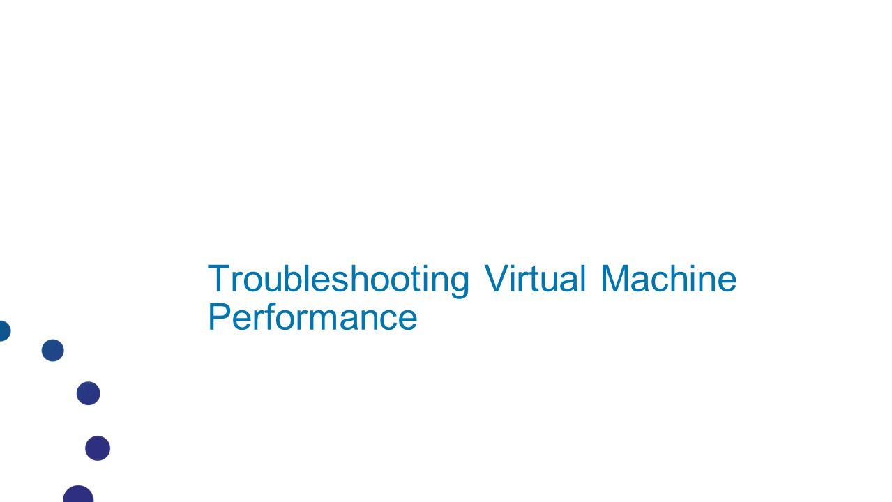 Troubleshooting Virtual Machine Performance