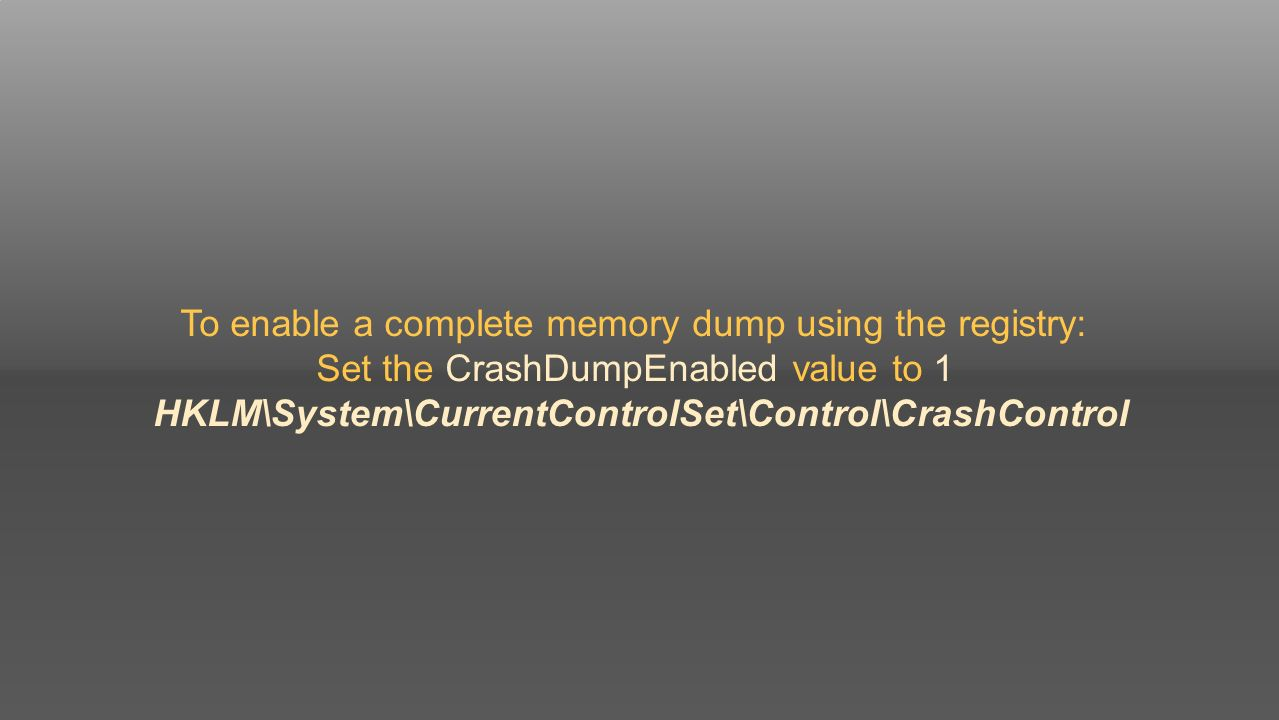 System Dump Collection Small Memory Dump Generally we avoid Kernel Memory Dump System crash Complete Memory Dump System unresponsive Control Panel ->