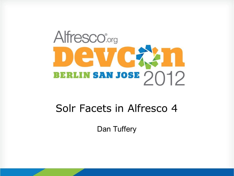Solr Facets in Alfresco 4 Dan Tuffery