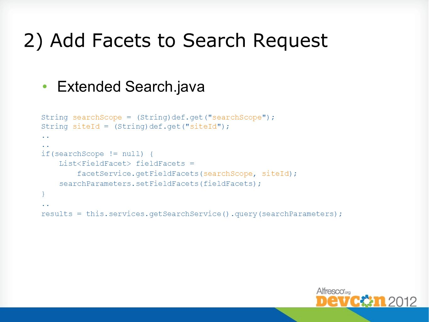 2) Add Facets to Search Request Extended Search.java String searchScope = (String)def.get(
