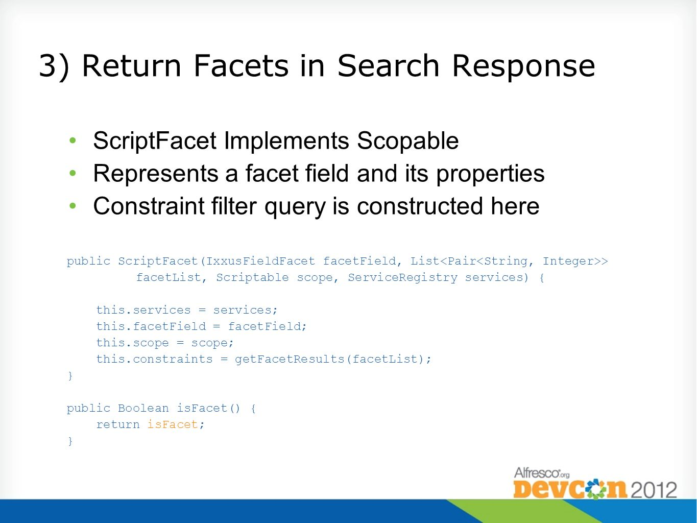 3) Return Facets in Search Response ScriptFacet Implements Scopable Represents a facet field and its properties Constraint filter query is constructed