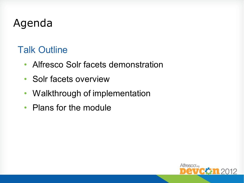 Agenda Talk Outline Alfresco Solr facets demonstration Solr facets overview Walkthrough of implementation Plans for the module