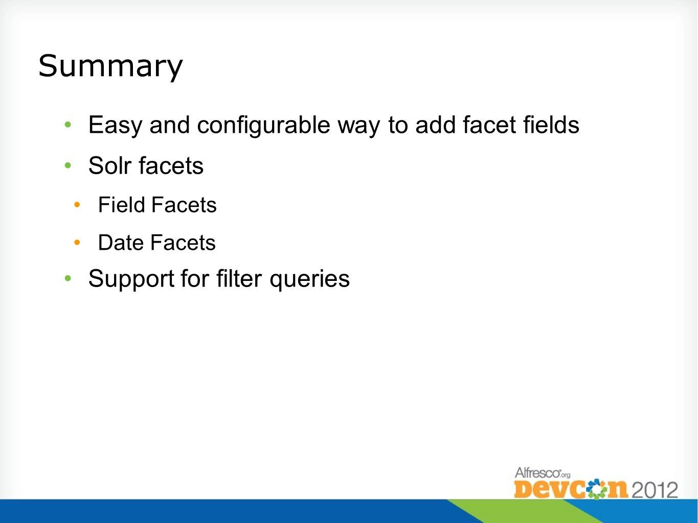 Summary Easy and configurable way to add facet fields Solr facets Field Facets Date Facets Support for filter queries