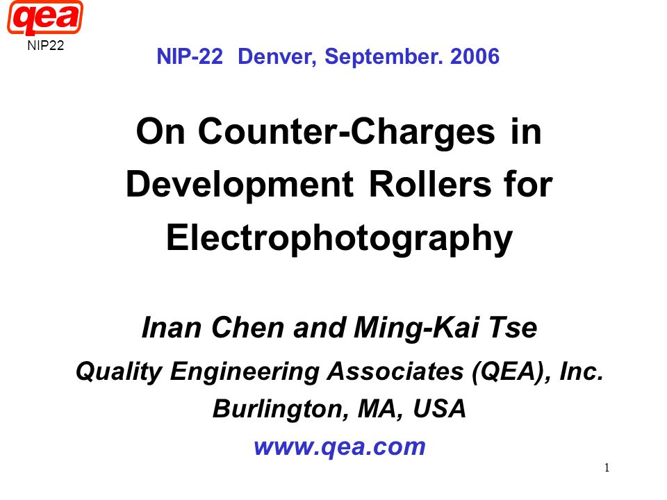 1 On Counter-Charges in Development Rollers for Electrophotography Inan Chen and Ming-Kai Tse Quality Engineering Associates (QEA), Inc. Burlington, M