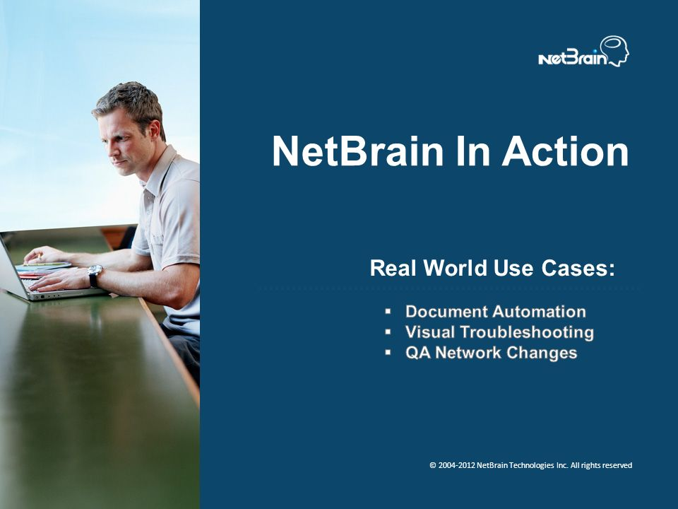 © 2004-2012 NetBrain Technologies Inc. All rights reserved NetBrain In Action Real World Use Cases: