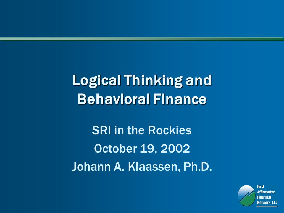 Logical Thinking and Behavioral Finance SRI in the Rockies October 19, 2002 Johann A.