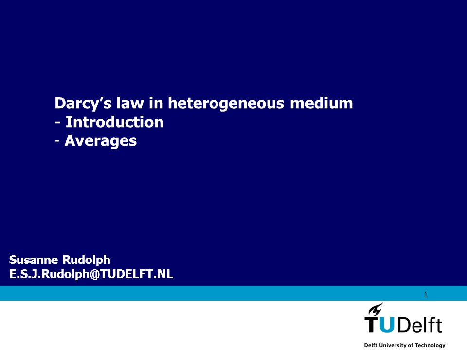 AES1310: Rock Fluid Interactions - Part 1 1 Susanne Rudolph E.S.J.Rudolph@TUDELFT.NL Darcys law in heterogeneous medium - Introduction - Averages