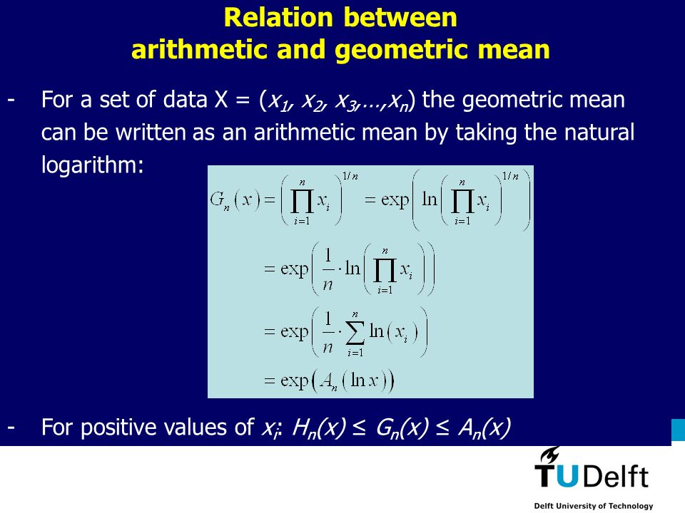 AES1310: Rock Fluid Interactions - Part 1 13 Relation between arithmetic and geometric mean -For a set of data X = (x 1, x 2, x 3,…,x n ) the geometri