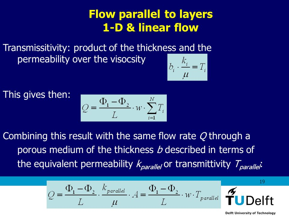 AES1310: Rock Fluid Interactions - Part 1 19 Transmissitivity: product of the thickness and the permeability over the visocsity This gives then: Combi