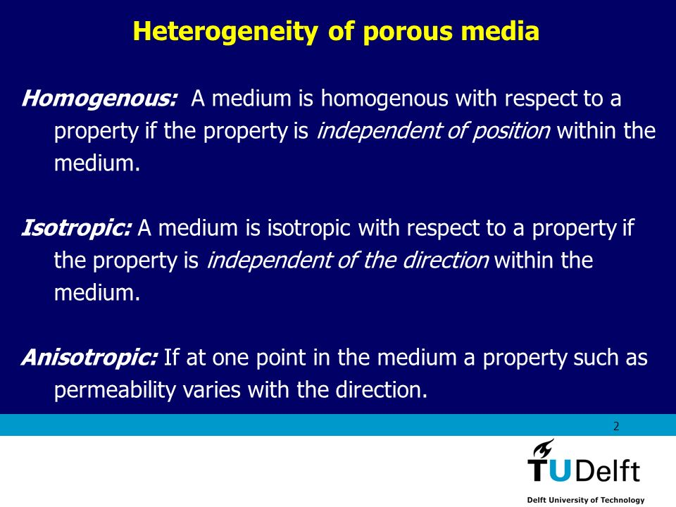 AES1310: Rock Fluid Interactions - Part 1 2 Heterogeneity of porous media Homogenous: A medium is homogenous with respect to a property if the propert