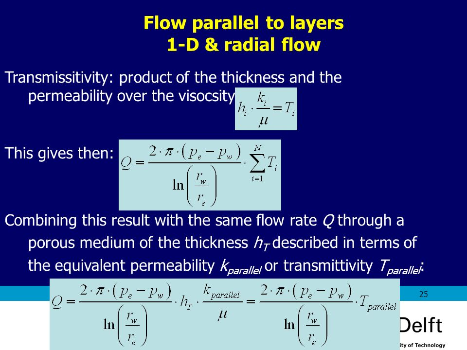 AES1310: Rock Fluid Interactions - Part 1 25 Transmissitivity: product of the thickness and the permeability over the visocsity This gives then: Combi