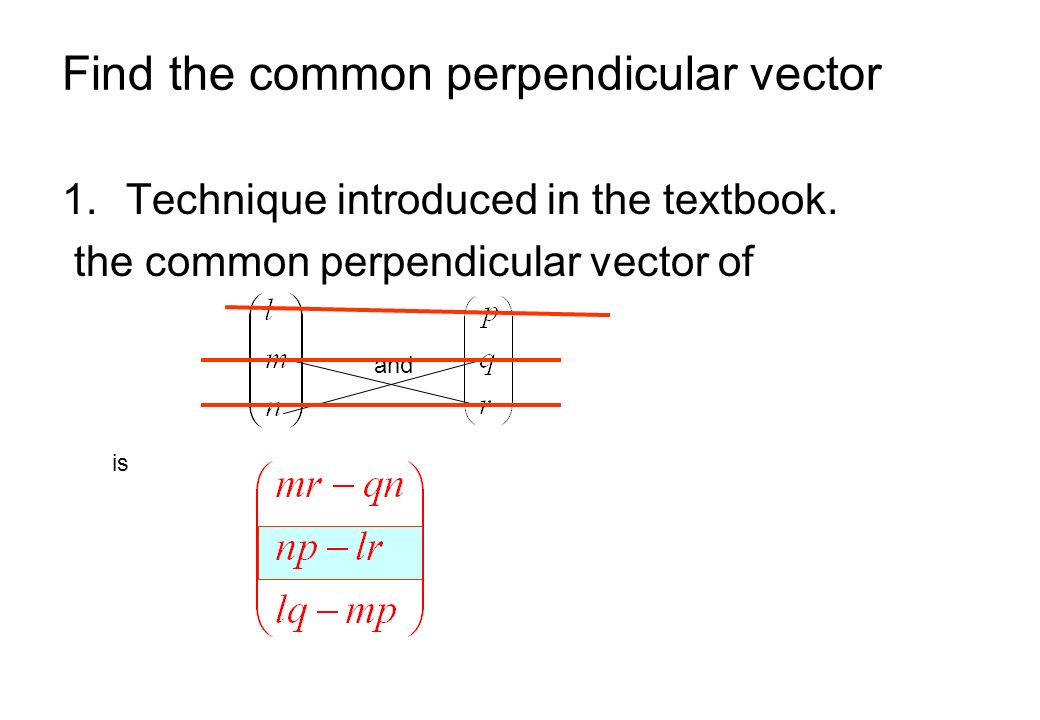 Find the common perpendicular vector 1.Technique introduced in the textbook. the common perpendicular vector of and is