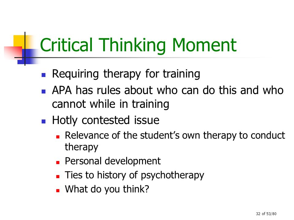 32 of 53/80 Critical Thinking Moment Requiring therapy for training APA has rules about who can do this and who cannot while in training Hotly contest