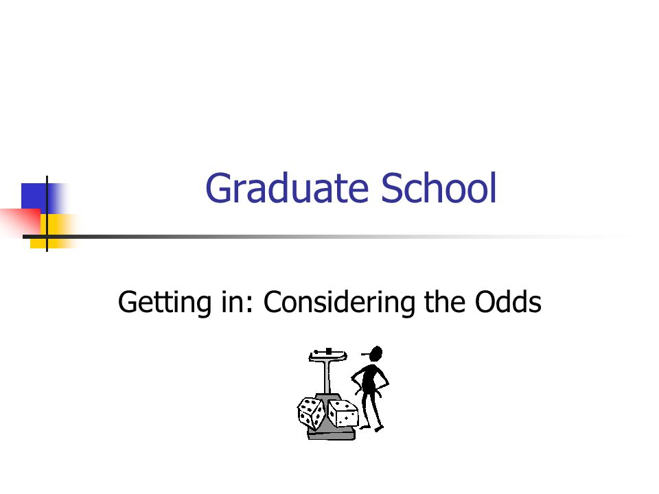 Graduate School Getting in: Considering the Odds