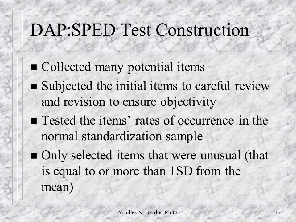 Achilles N. Bardos, Ph.D.16 DAP:SPED Development Goals n A DAP scoring system should: 4 have objective items 4 include experimentally validated items