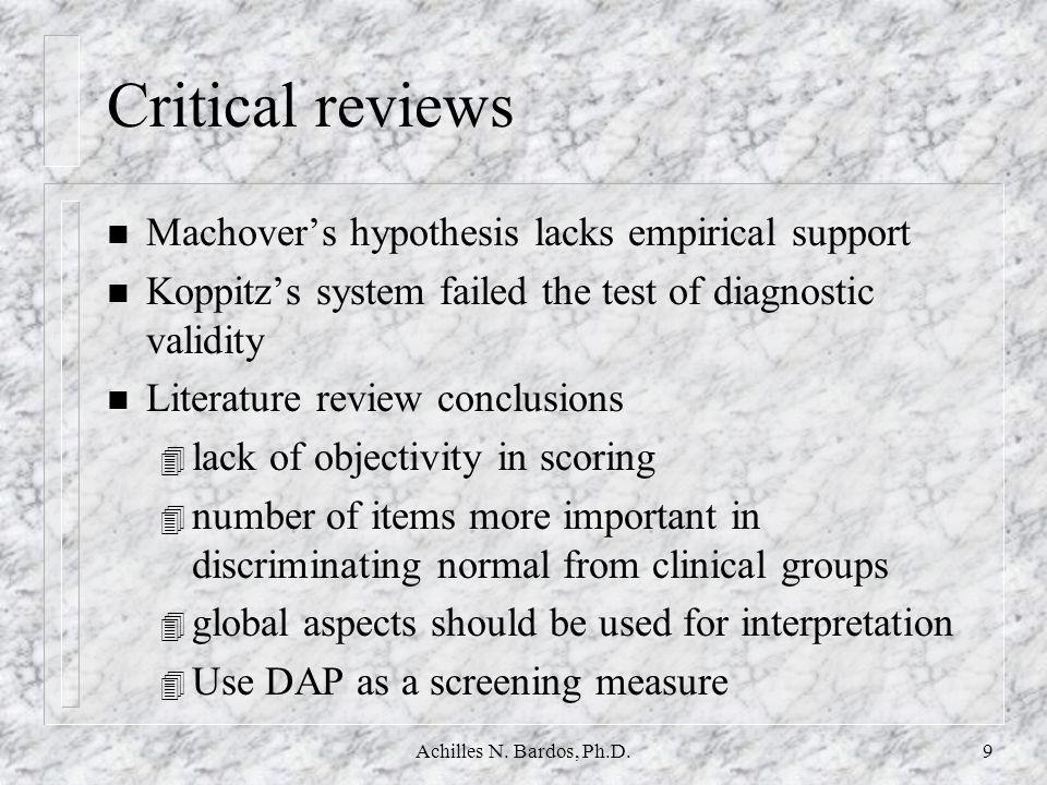 Achilles N. Bardos, Ph.D.8 DAP History (continues) n Koppitz (1968) 4 most recent approach that uses total number of items 4 first actuarial method at