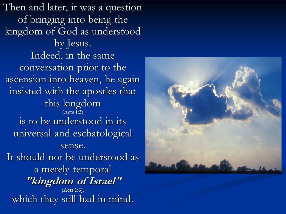 Then and later, it was a question of bringing into being the kingdom of God as understood by Jesus.