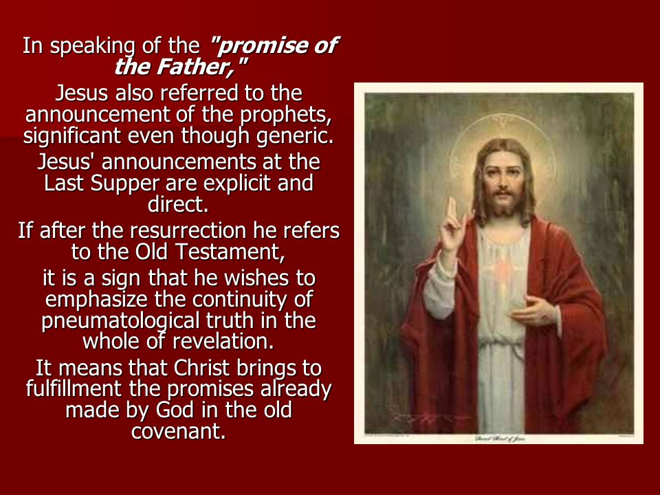 In speaking of the promise of the Father, Jesus also referred to the announcement of the prophets, significant even though generic.
