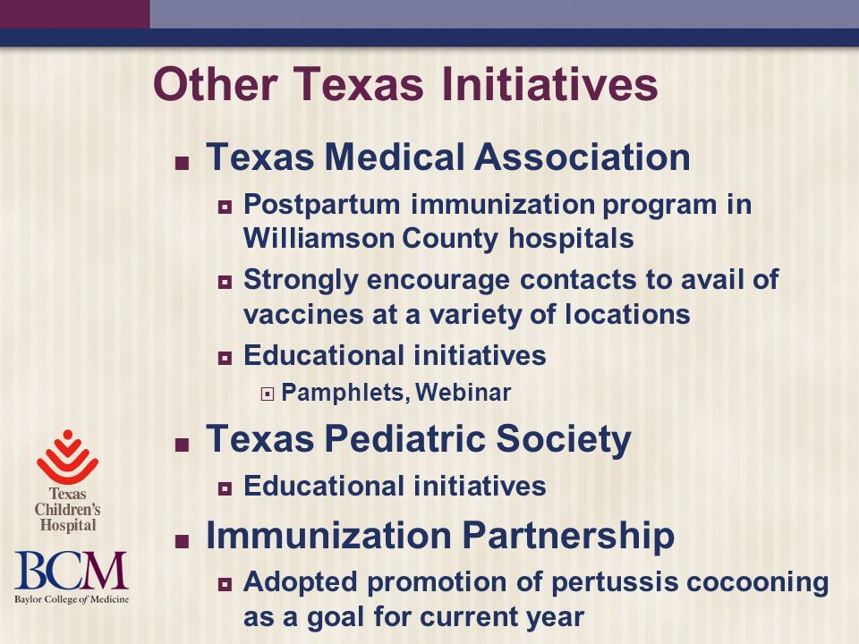 Other Texas Initiatives Texas Medical Association Postpartum immunization program in Williamson County hospitals Strongly encourage contacts to avail