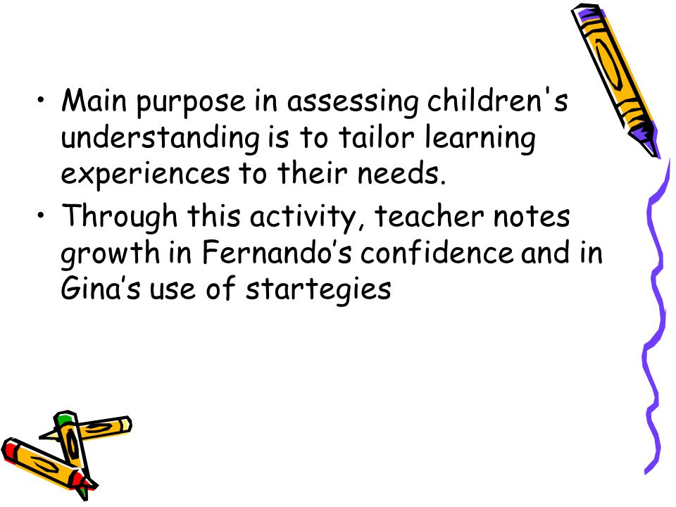 Main purpose in assessing children's understanding is to tailor learning experiences to their needs. Through this activity, teacher notes growth in Fe