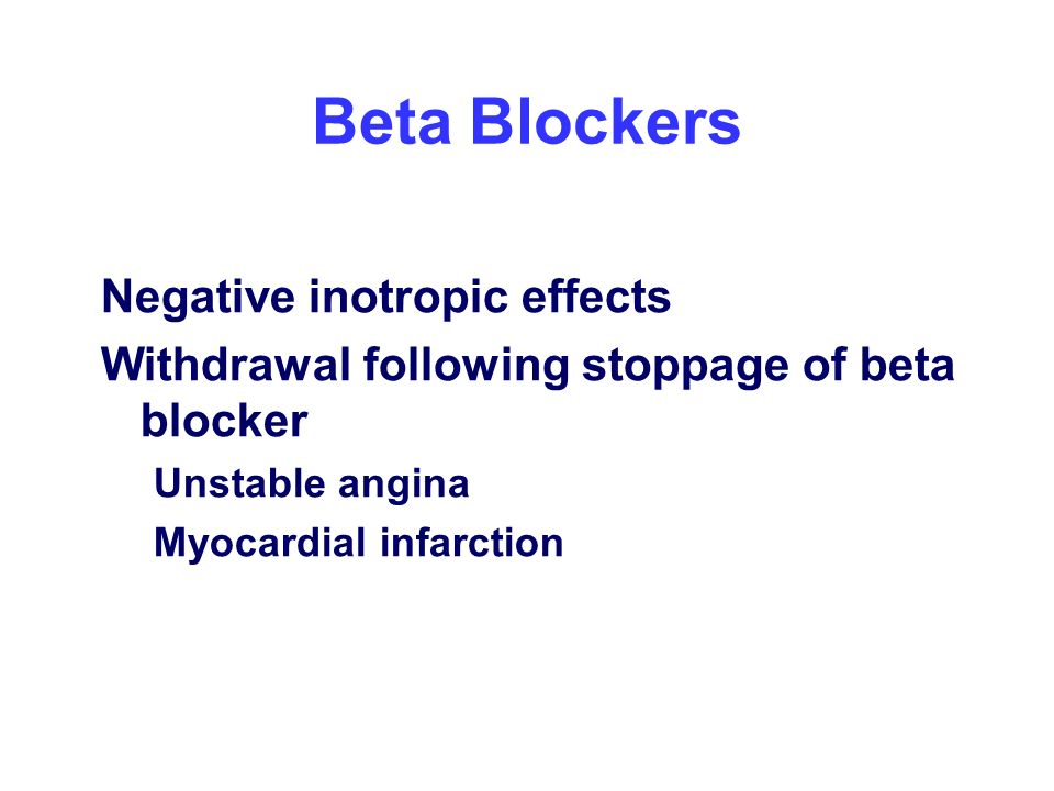 Beta Blockers Negative inotropic effects Withdrawal following stoppage of beta blocker Unstable angina Myocardial infarction
