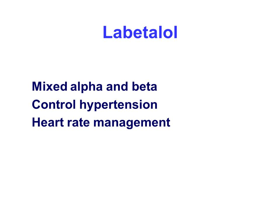 Labetalol Mixed alpha and beta Control hypertension Heart rate management