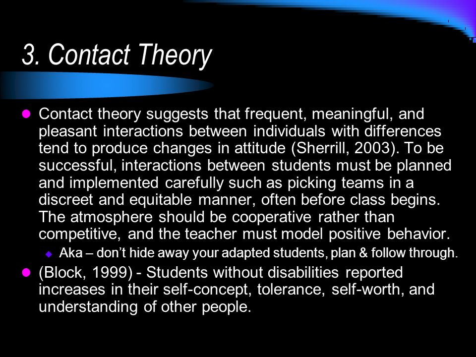 3. Contact Theory Contact theory suggests that frequent, meaningful, and pleasant interactions between individuals with differences tend to produce ch
