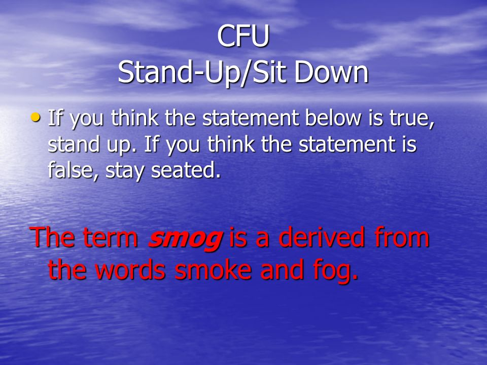 CFU Stand-Up/Sit Down If you think the statement below is true, stand up. If you think the statement is false, stay seated. If you think the statement