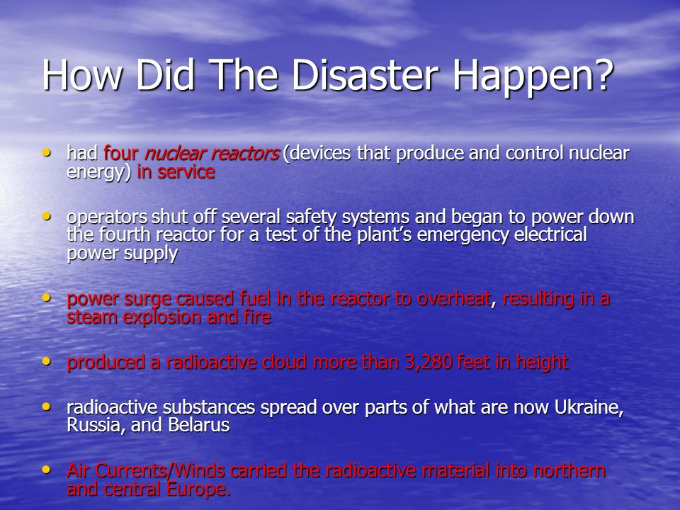 How Did The Disaster Happen? had four nuclear reactors (devices that produce and control nuclear energy) in service had four nuclear reactors (devices