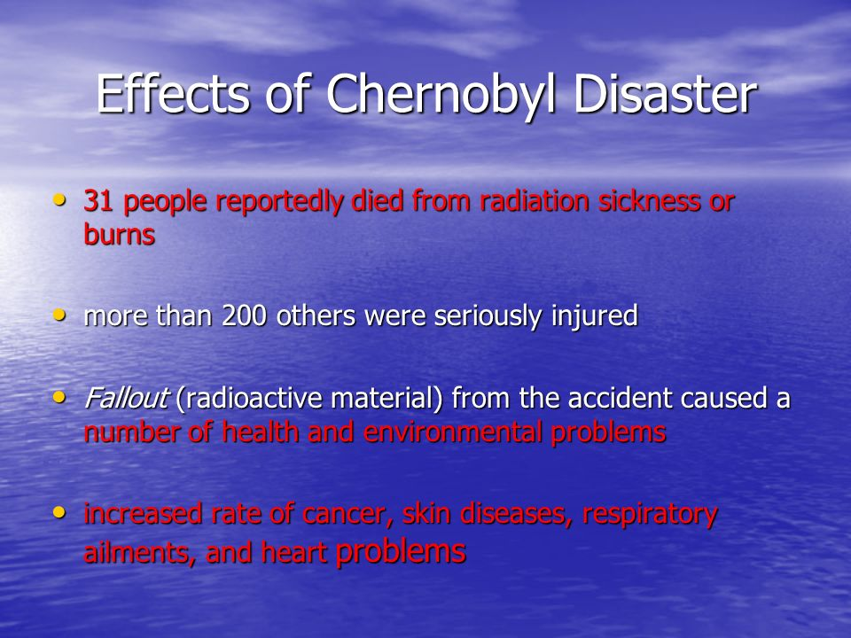 Effects of Chernobyl Disaster 31 people reportedly died from radiation sickness or burns 31 people reportedly died from radiation sickness or burns mo