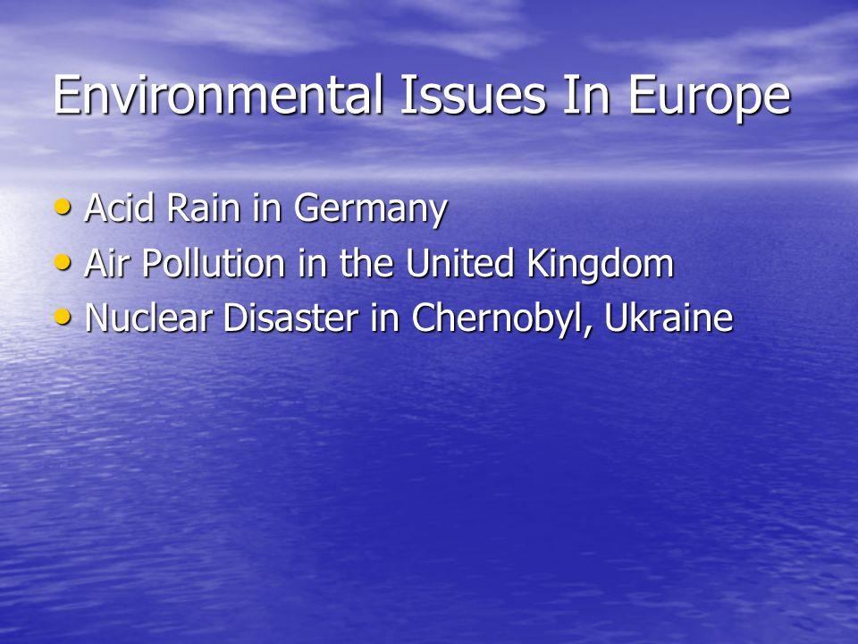 Environmental Issues In Europe Acid Rain in Germany Acid Rain in Germany Air Pollution in the United Kingdom Air Pollution in the United Kingdom Nucle