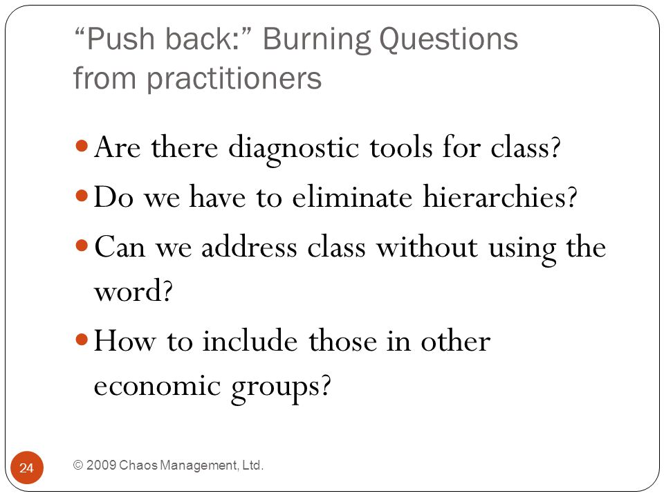 Push back: Burning Questions from practitioners © 2009 Chaos Management, Ltd.