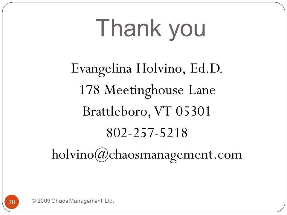 Thank you © 2009 Chaos Management, Ltd. 28 Evangelina Holvino, Ed.D.