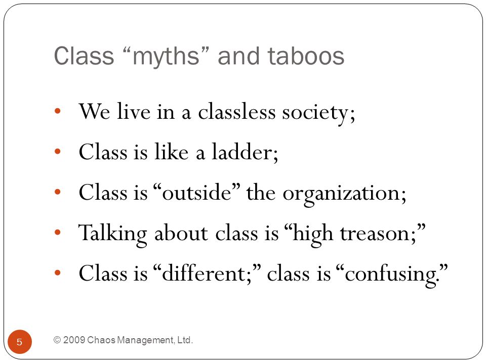 Class myths and taboos © 2009 Chaos Management, Ltd.