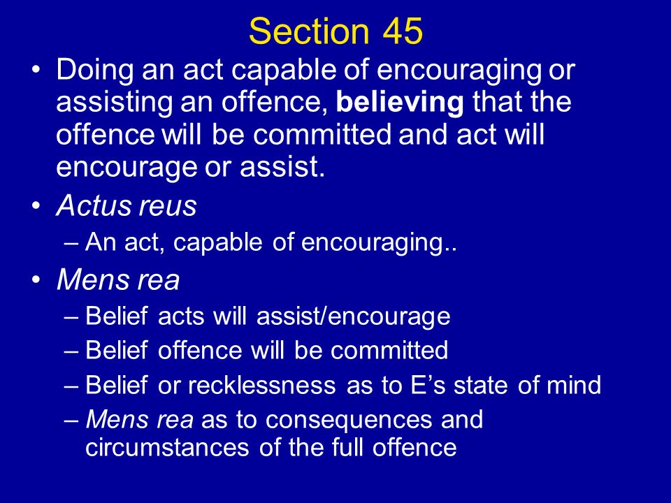 Section 45 Doing an act capable of encouraging or assisting an offence, believing that the offence will be committed and act will encourage or assist.