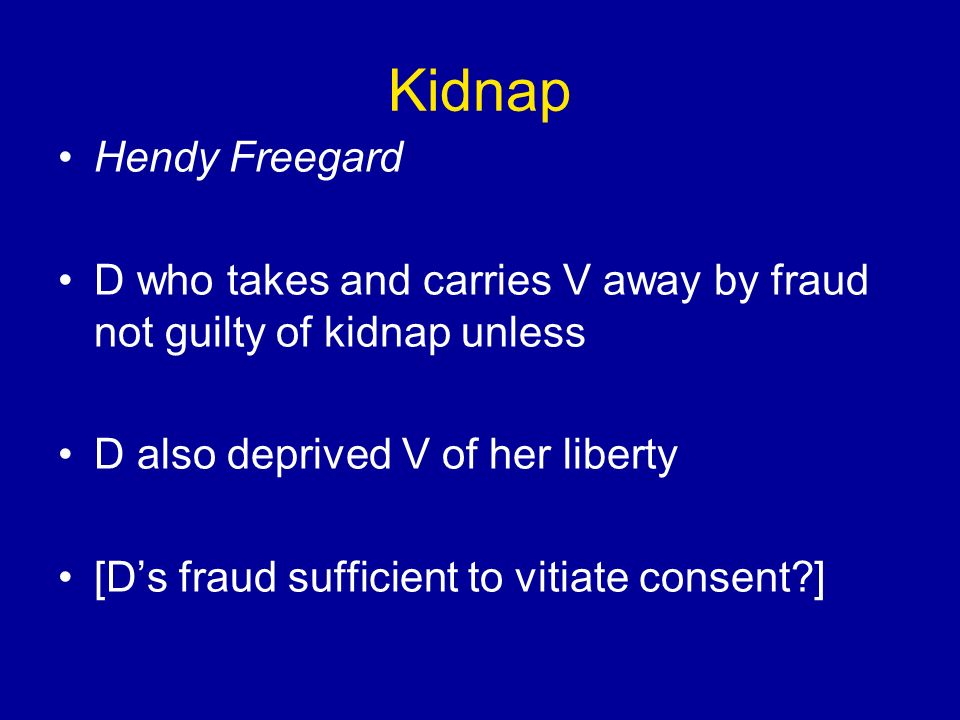 Kidnap Hendy Freegard D who takes and carries V away by fraud not guilty of kidnap unless D also deprived V of her liberty [Ds fraud sufficient to vitiate consent ]