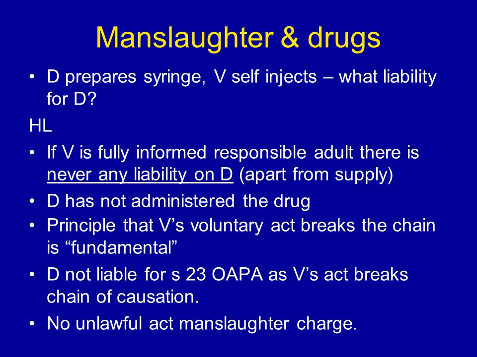 Manslaughter & drugs D prepares syringe, V self injects – what liability for D.