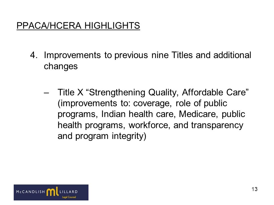13 PPACA/HCERA HIGHLIGHTS 4.Improvements to previous nine Titles and additional changes –Title X Strengthening Quality, Affordable Care (improvements