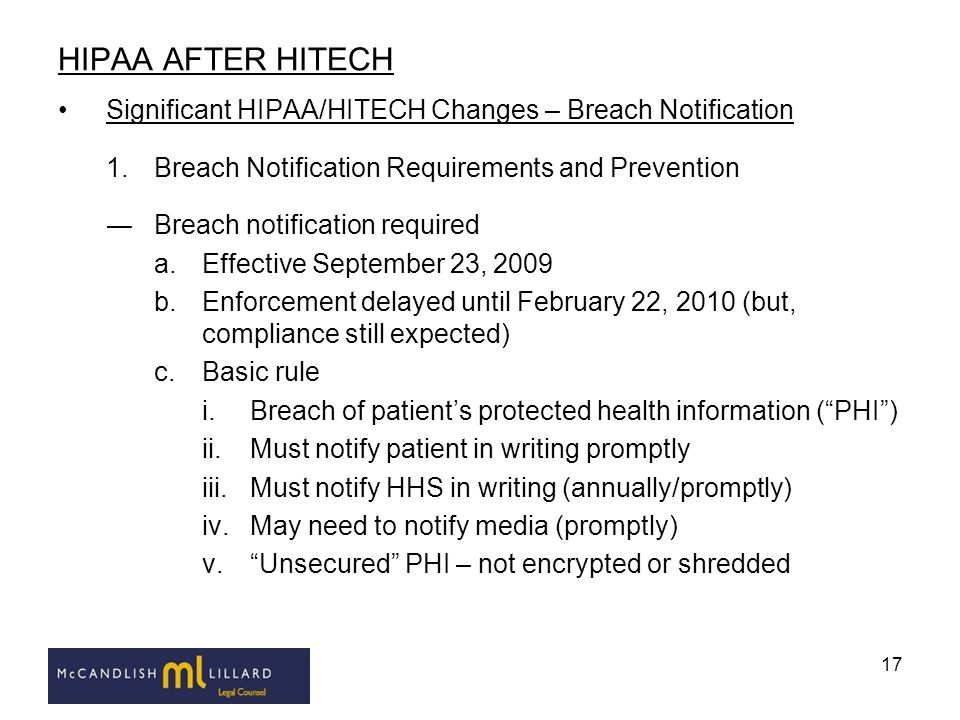 17 HIPAA AFTER HITECH Significant HIPAA/HITECH Changes – Breach Notification 1.Breach Notification Requirements and Prevention Breach notification req