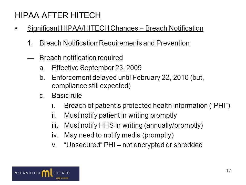 17 HIPAA AFTER HITECH Significant HIPAA/HITECH Changes – Breach Notification 1.Breach Notification Requirements and Prevention Breach notification req