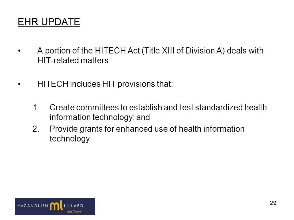 29 EHR UPDATE A portion of the HITECH Act (Title XIII of Division A) deals with HIT-related matters HITECH includes HIT provisions that: 1.Create comm